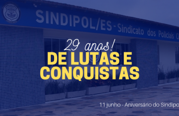 SINDIPOL/ES : 29 ANOS REPRESENTANDO OS POLICIAIS CIVIS DO ESPÍRITO SANTO